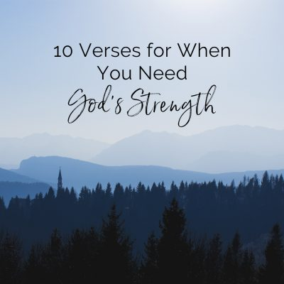 10 Verses for When You Need God's Strength