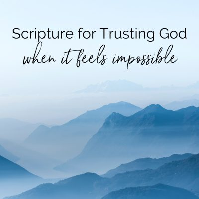 Scripture for Trusting God When it Feels Impossible