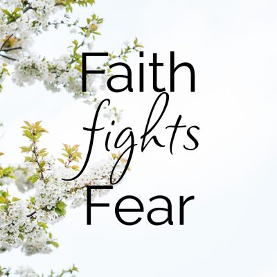 Faith Fights Fear