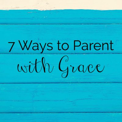 7 Ways to Parent with Grace