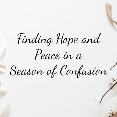 Finding Hope and Peace in a Season of Confusion